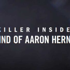 Killer Inside: The Mind of Aaron Hernandez (Netflix)