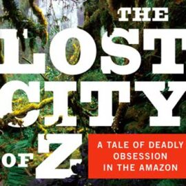 The Book Was Better: The Lost City of Z by David Grann vs. The Lost City of Z