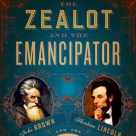 The Zealot and the Emancipator by H.W. Brands