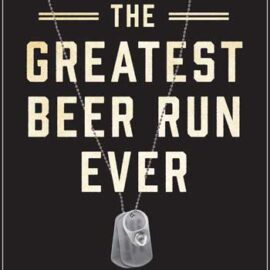 The Greatest Beer Run Ever by Chick Donohue and J.T. Molloy
